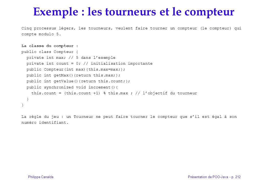 Présentation de POO-Java - p. 212Philippe Canalda Exemple : les tourneurs et le compteur Cinq processus légers, les tourneurs, veulent faire tourner u