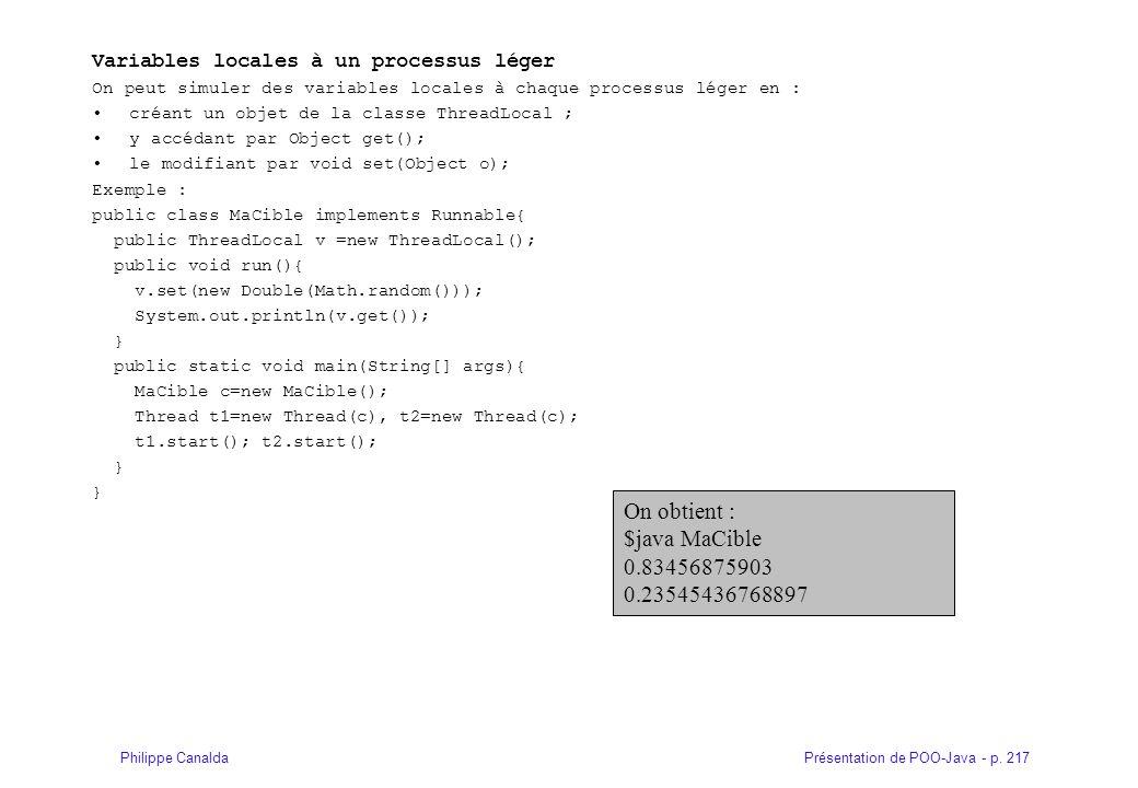 Présentation de POO-Java - p. 217Philippe Canalda Variables locales à un processus léger On peut simuler des variables locales à chaque processus lége