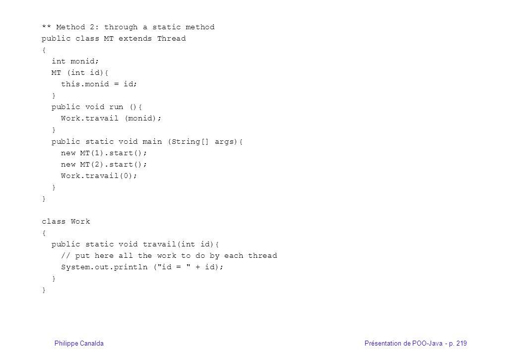 Présentation de POO-Java - p. 219Philippe Canalda ** Method 2: through a static method public class MT extends Thread { int monid; MT (int id){ this.m