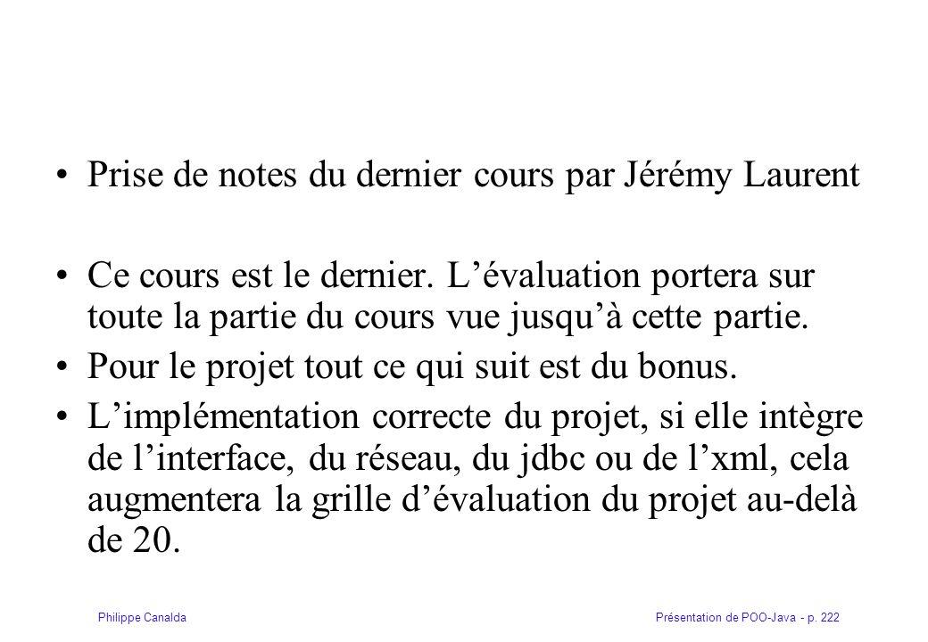 Présentation de POO-Java - p. 222Philippe Canalda Prise de notes du dernier cours par Jérémy Laurent Ce cours est le dernier. Lévaluation portera sur
