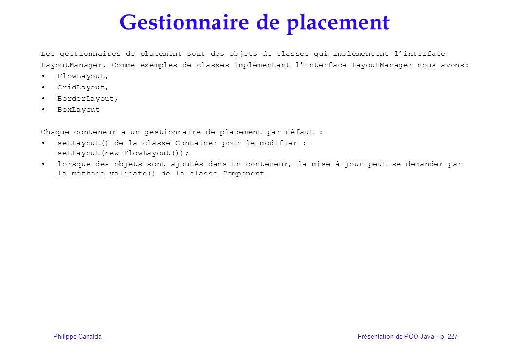 Présentation de POO-Java - p. 227Philippe Canalda Gestionnaire de placement Les gestionnaires de placement sont des objets de classes qui implémentent