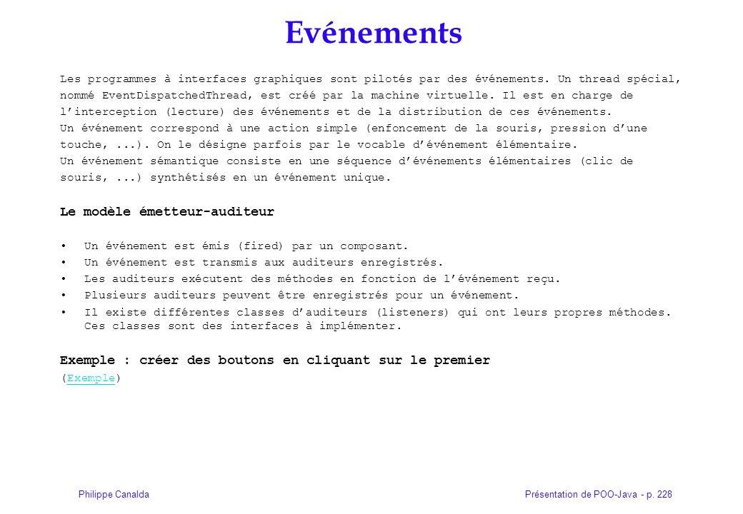 Présentation de POO-Java - p. 228Philippe Canalda Evénements Les programmes à interfaces graphiques sont pilotés par des événements. Un thread spécial
