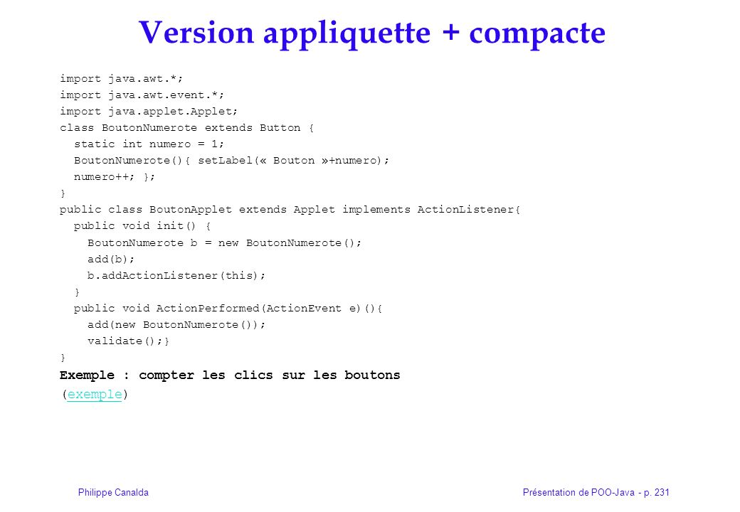 Présentation de POO-Java - p. 231Philippe Canalda Version appliquette + compacte import java.awt.*; import java.awt.event.*; import java.applet.Applet