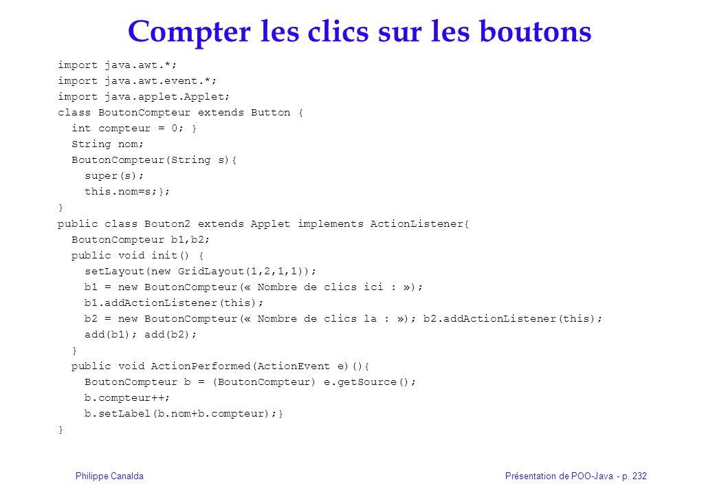 Présentation de POO-Java - p. 232Philippe Canalda Compter les clics sur les boutons import java.awt.*; import java.awt.event.*; import java.applet.App