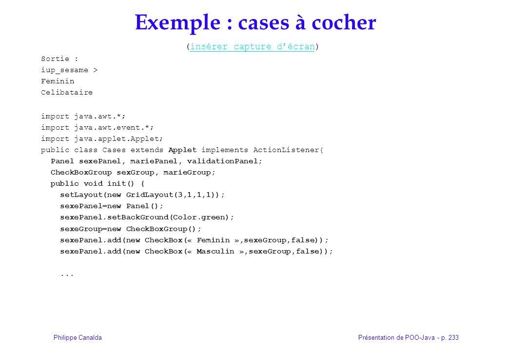 Présentation de POO-Java - p. 233Philippe Canalda Exemple : cases à cocher (insérer capture décran)insérer capture décran Sortie : iup_sesame > Femini