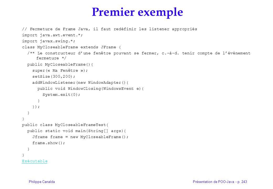 Présentation de POO-Java - p. 243Philippe Canalda Premier exemple // Fermeture de Frame Java, il faut redéfinir les listener appropriés import java.aw