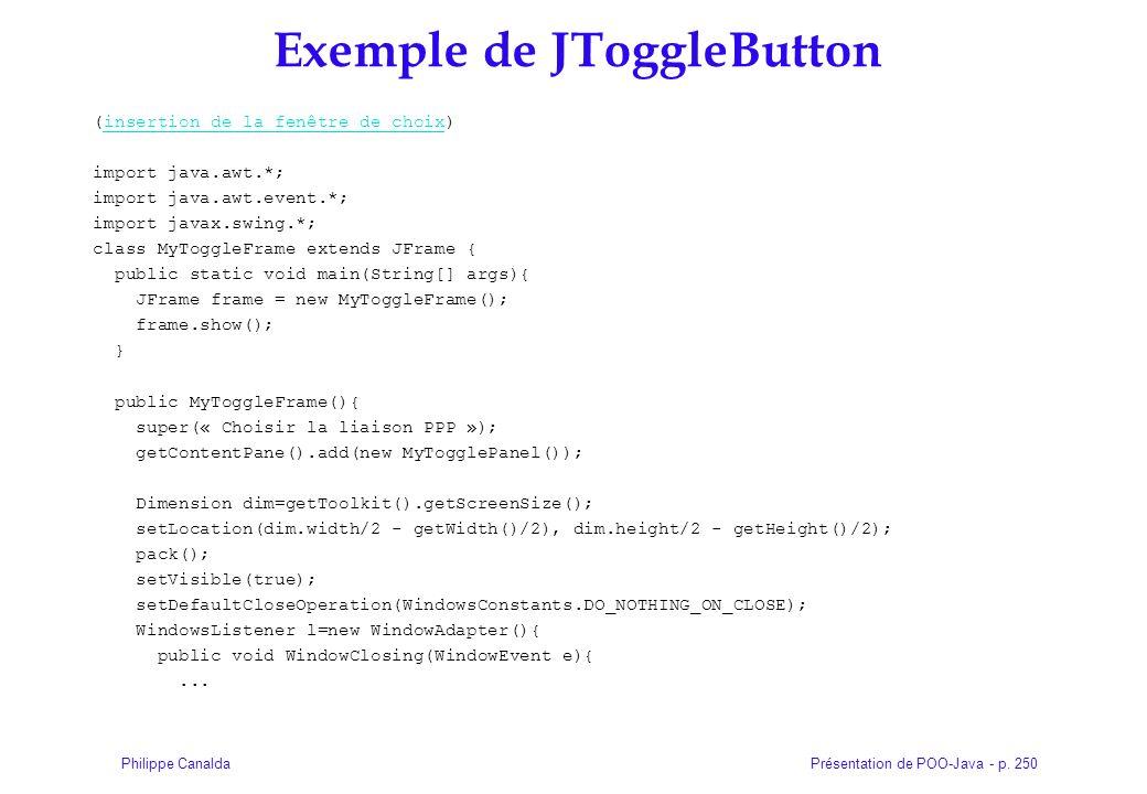 Présentation de POO-Java - p. 250Philippe Canalda Exemple de JToggleButton (insertion de la fenêtre de choix)insertion de la fenêtre de choix import j