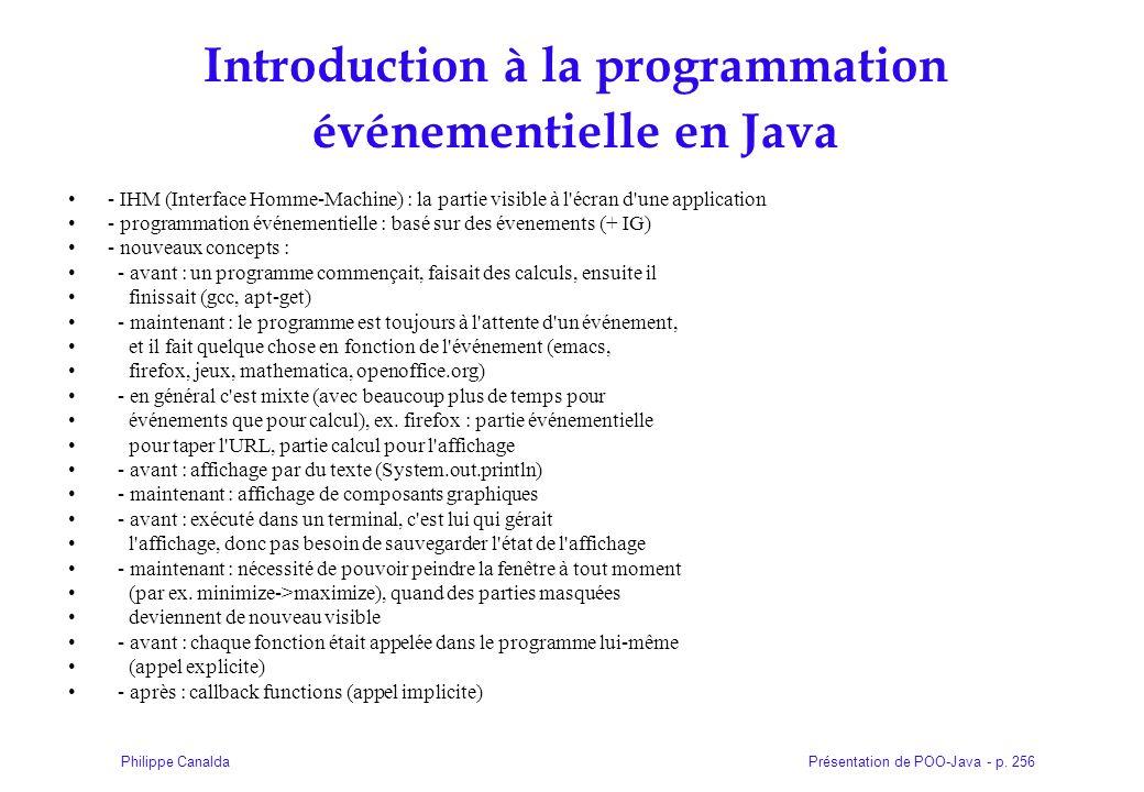 Présentation de POO-Java - p. 256Philippe Canalda Introduction à la programmation événementielle en Java - IHM (Interface Homme-Machine) : la partie v