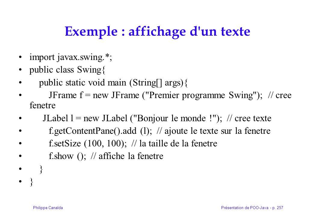 Présentation de POO-Java - p. 257Philippe Canalda Exemple : affichage d'un texte import javax.swing.*; public class Swing{ public static void main (St