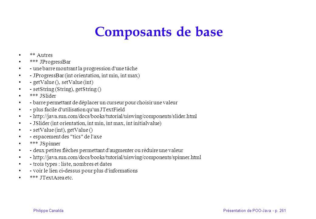Présentation de POO-Java - p. 261Philippe Canalda Composants de base ** Autres *** JProgressBar - une barre montrant la progression d'une tâche - JPro