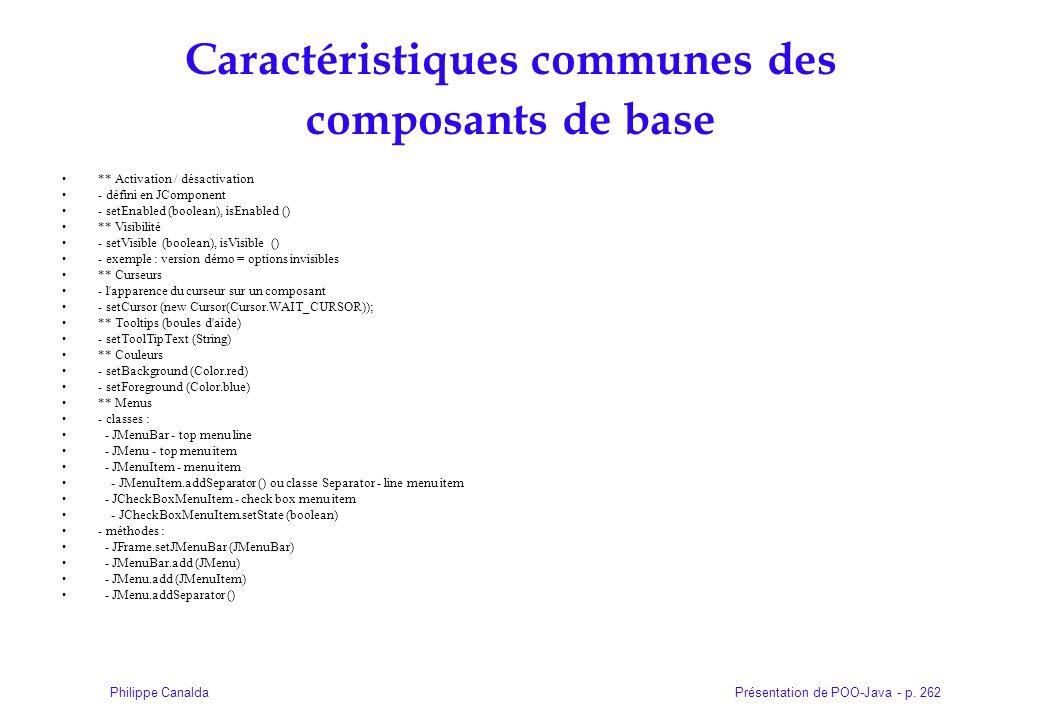 Présentation de POO-Java - p. 262Philippe Canalda Caractéristiques communes des composants de base ** Activation / désactivation - défini en JComponen