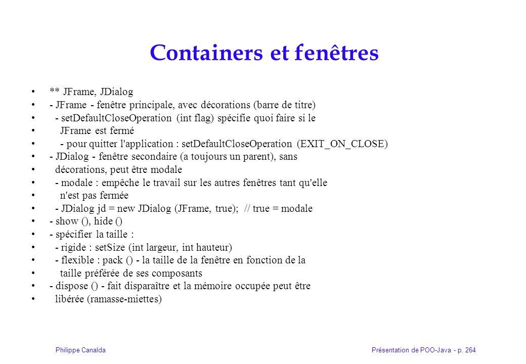 Présentation de POO-Java - p. 264Philippe Canalda Containers et fenêtres ** JFrame, JDialog - JFrame - fenêtre principale, avec décorations (barre de