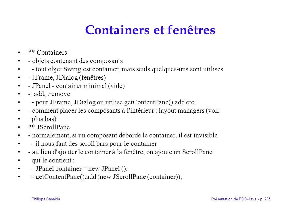 Présentation de POO-Java - p. 265Philippe Canalda Containers et fenêtres ** Containers - objets contenant des composants - tout objet Swing est contai