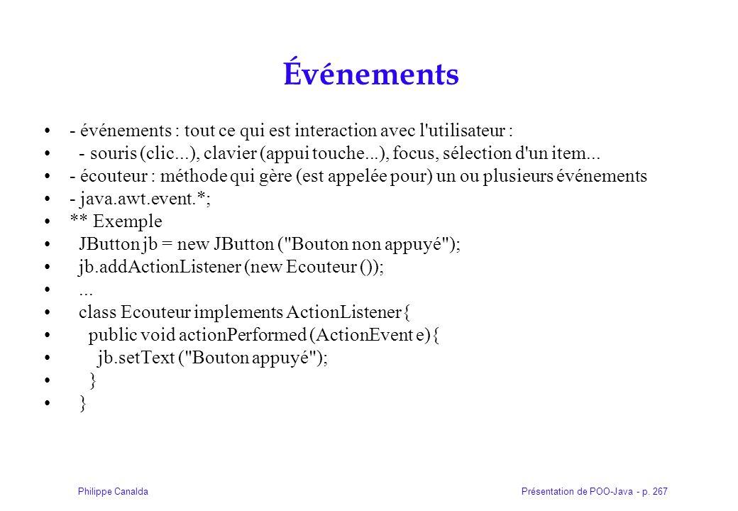 Présentation de POO-Java - p. 267Philippe Canalda Événements - événements : tout ce qui est interaction avec l'utilisateur : - souris (clic...), clavi