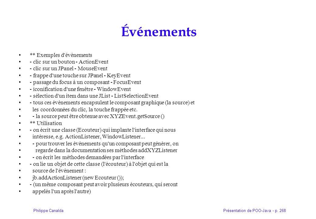 Présentation de POO-Java - p. 268Philippe Canalda Événements ** Exemples d'événements - clic sur un bouton - ActionEvent - clic sur un JPanel - MouseE