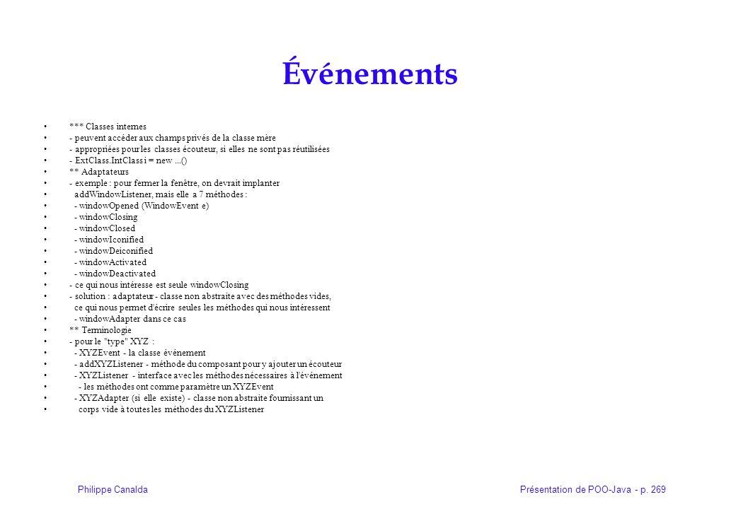 Présentation de POO-Java - p. 269Philippe Canalda Événements *** Classes internes - peuvent accéder aux champs privés de la classe mère - appropriées