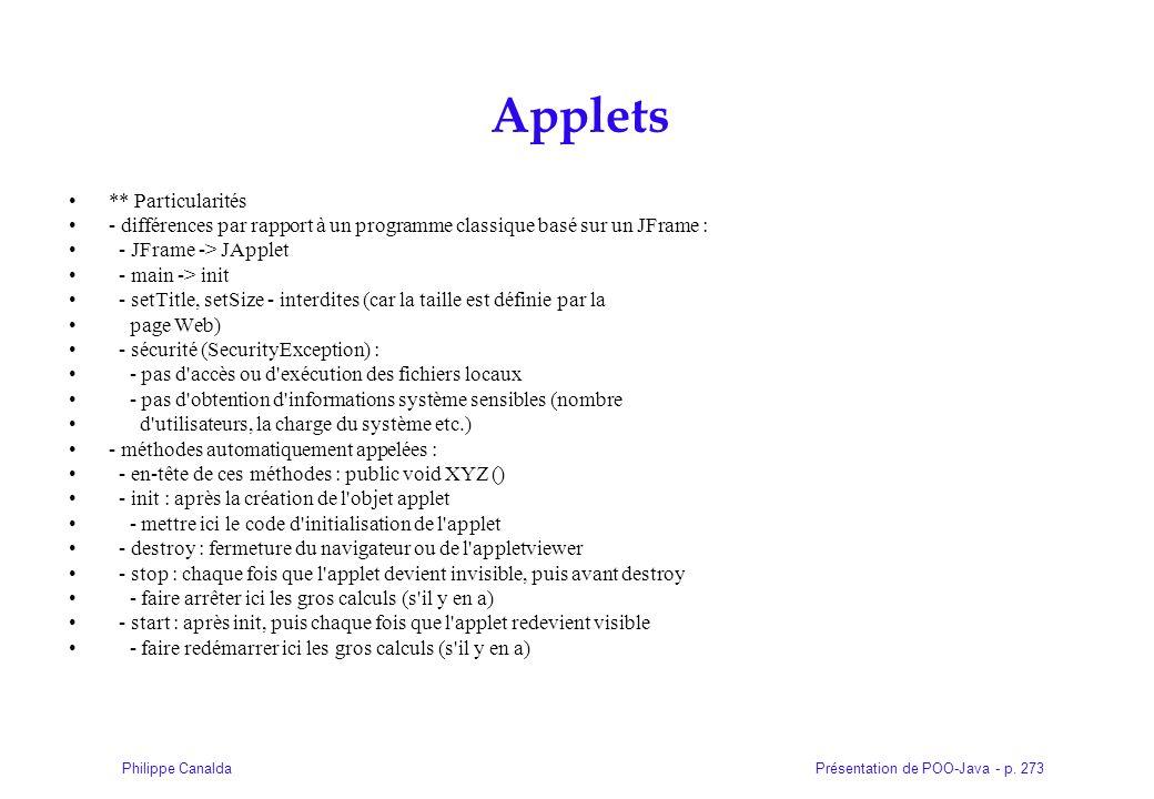 Présentation de POO-Java - p. 273Philippe Canalda Applets ** Particularités - différences par rapport à un programme classique basé sur un JFrame : -