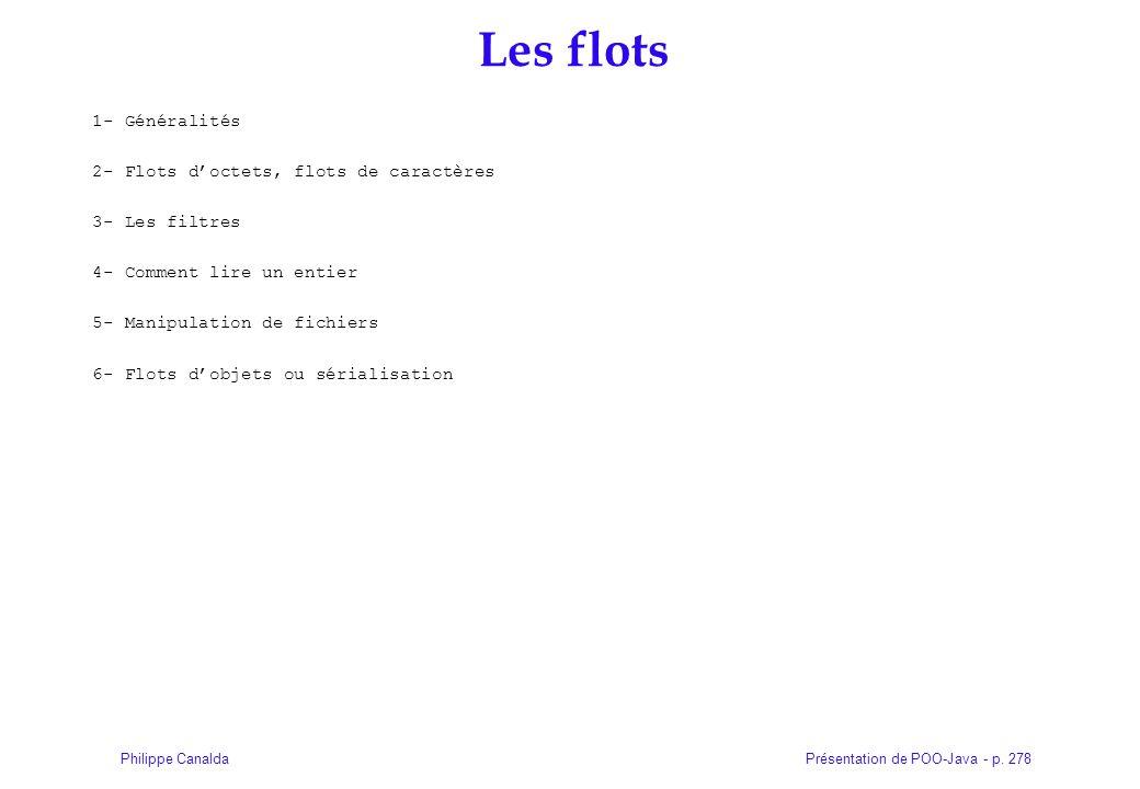 Présentation de POO-Java - p. 278Philippe Canalda Les flots 1- Généralités 2- Flots doctets, flots de caractères 3- Les filtres 4- Comment lire un ent