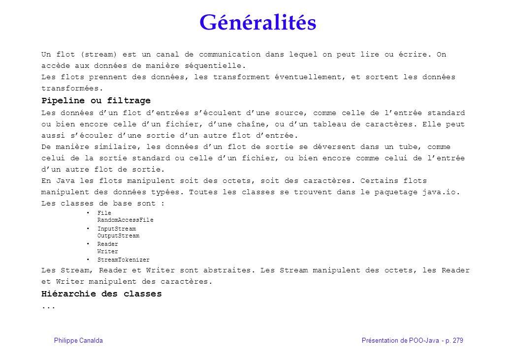 Présentation de POO-Java - p. 279Philippe Canalda Généralités Un flot (stream) est un canal de communication dans lequel on peut lire ou écrire. On ac