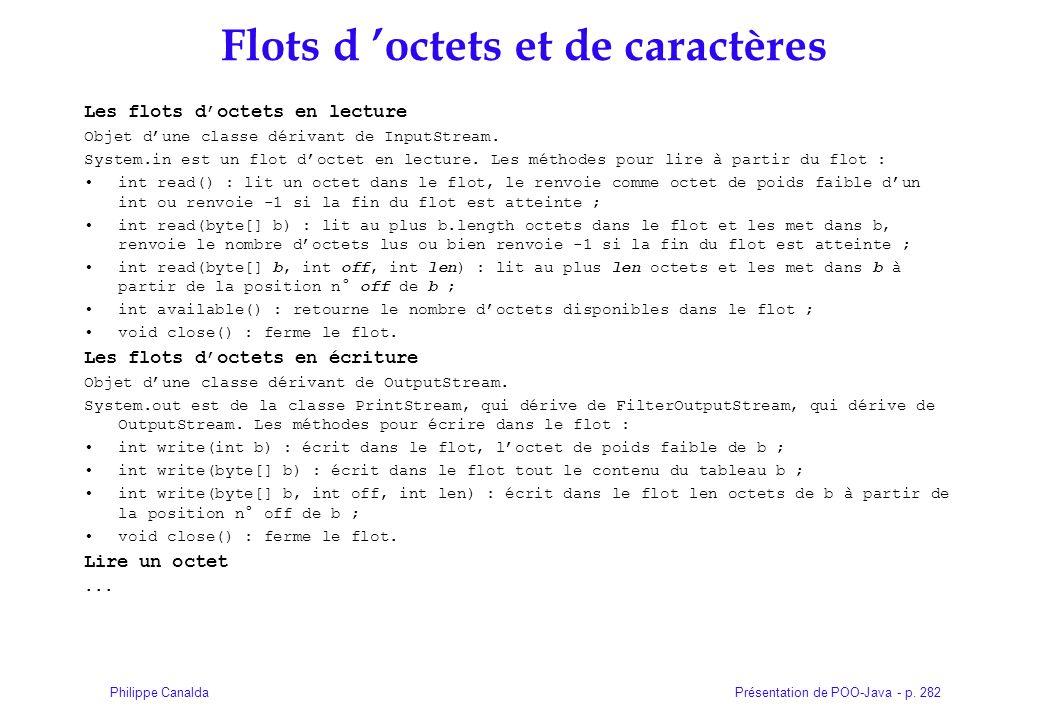 Présentation de POO-Java - p. 282Philippe Canalda Flots d octets et de caractères Les flots doctets en lecture Objet dune classe dérivant de InputStre