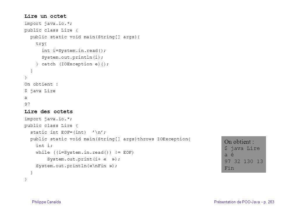 Présentation de POO-Java - p. 283Philippe Canalda Lire un octet import java.io.*; public class Lire { public static void main(String[] args){ try{ int