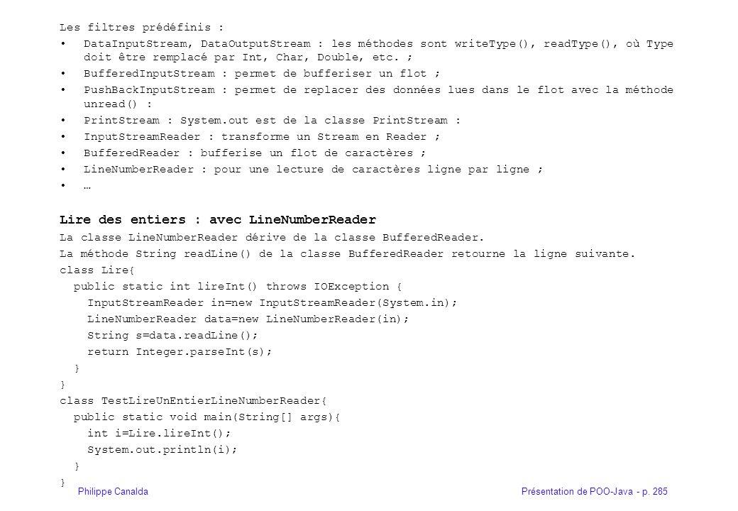Présentation de POO-Java - p. 285Philippe Canalda Les filtres prédéfinis : DataInputStream, DataOutputStream : les méthodes sont writeType(), readType
