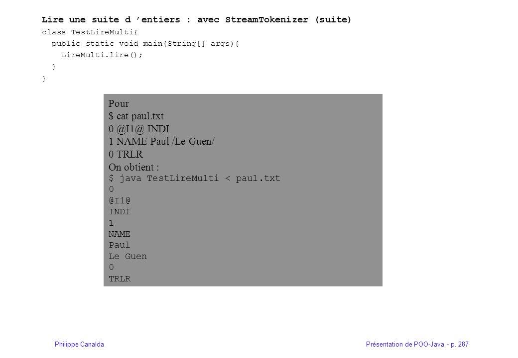 Présentation de POO-Java - p. 287Philippe Canalda Lire une suite d entiers : avec StreamTokenizer (suite) class TestLireMulti{ public static void main