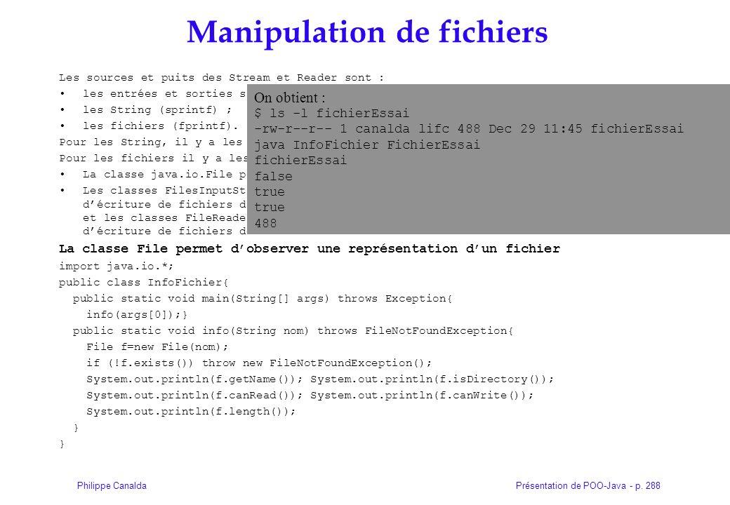 Présentation de POO-Java - p. 288Philippe Canalda Manipulation de fichiers Les sources et puits des Stream et Reader sont : les entrées et sorties sta
