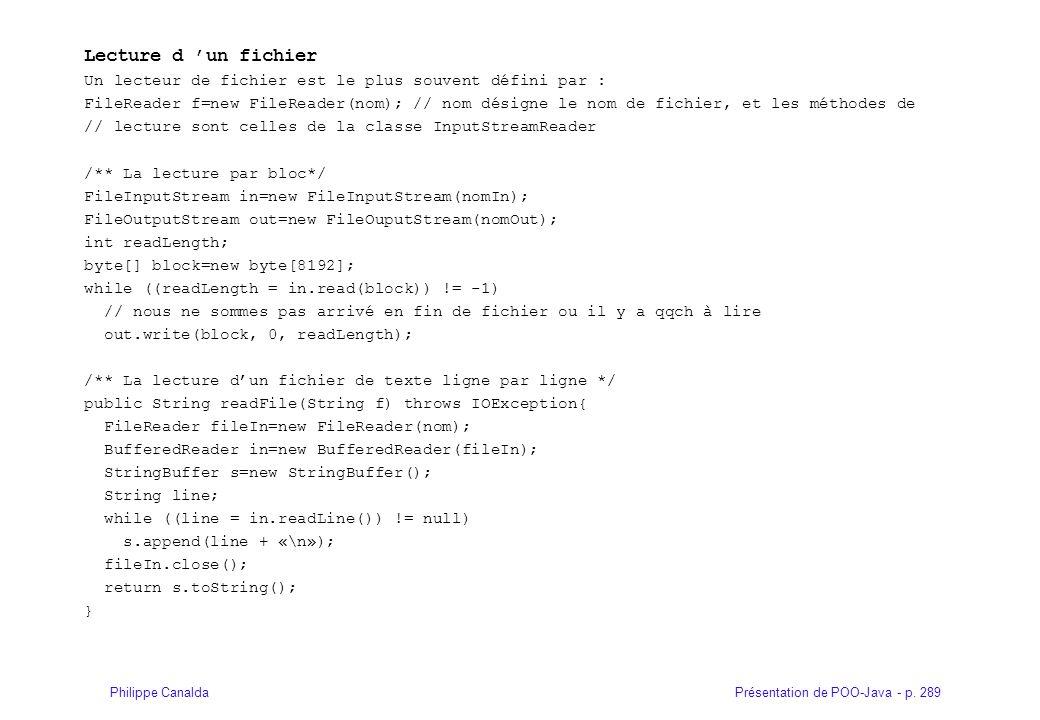 Présentation de POO-Java - p. 289Philippe Canalda Lecture d un fichier Un lecteur de fichier est le plus souvent défini par : FileReader f=new FileRea