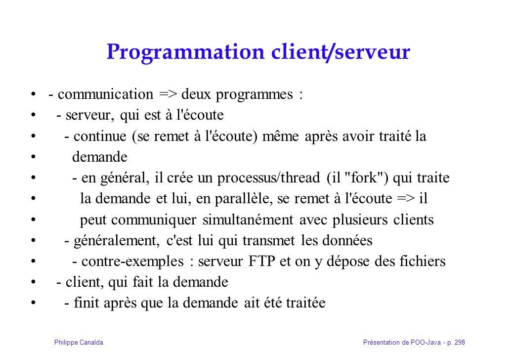 Présentation de POO-Java - p. 298Philippe Canalda Programmation client/serveur - communication => deux programmes : - serveur, qui est à l'écoute - co