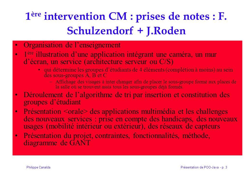 Présentation de POO-Java - p. 3Philippe Canalda 1 ère intervention CM : prises de notes : F. Schulzendorf + J.Roden Organisation de lenseignement 1 èr