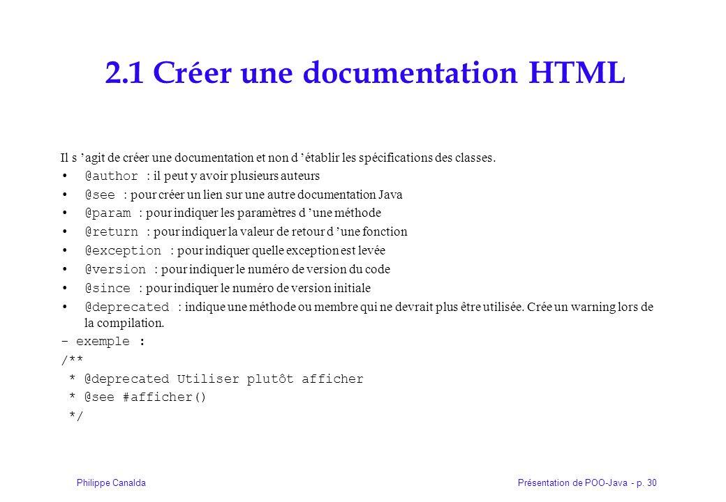 Présentation de POO-Java - p. 30Philippe Canalda 2.1 Créer une documentation HTML Il s agit de créer une documentation et non d établir les spécificat