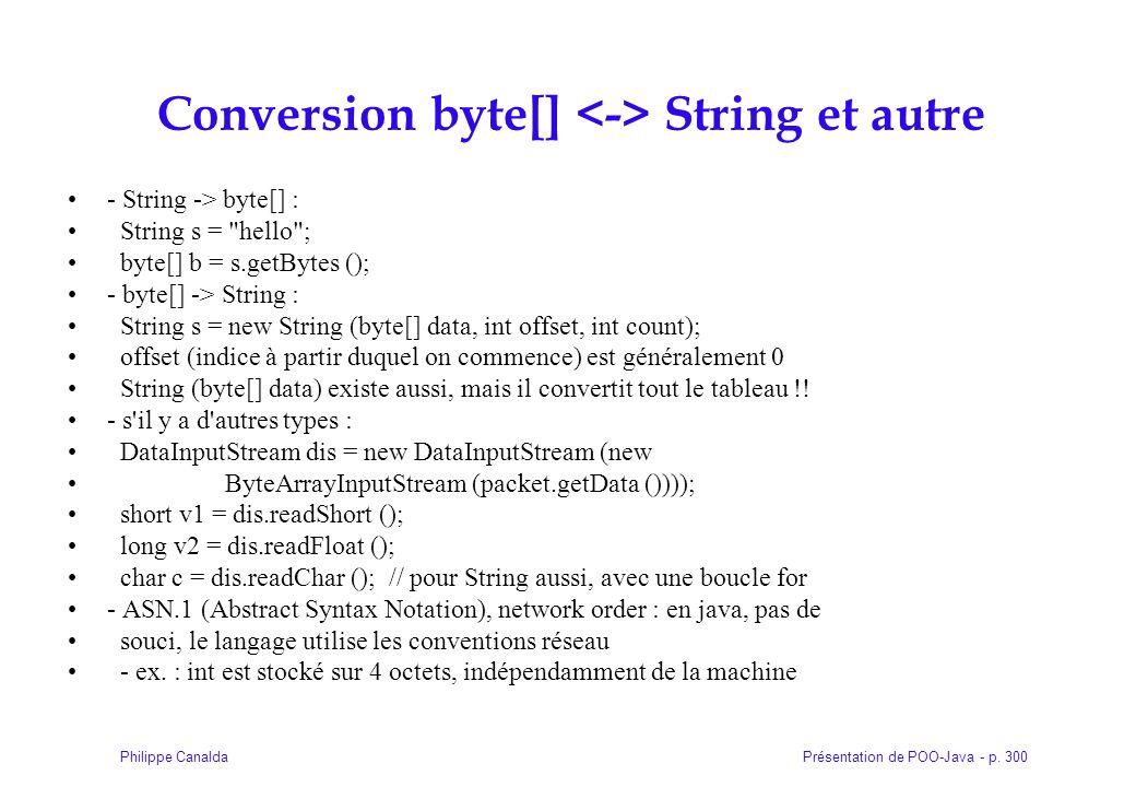 Présentation de POO-Java - p. 300Philippe Canalda Conversion byte[] String et autre - String -> byte[] : String s =