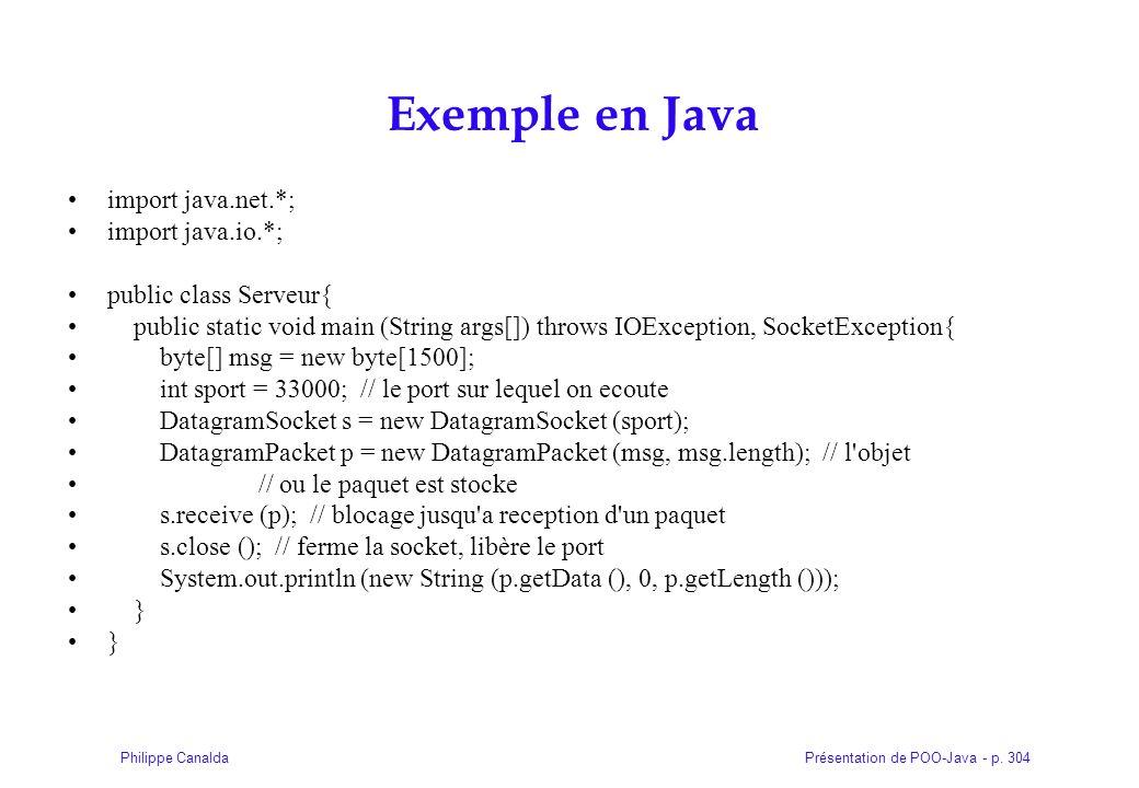 Présentation de POO-Java - p. 304Philippe Canalda Exemple en Java import java.net.*; import java.io.*; public class Serveur{ public static void main (
