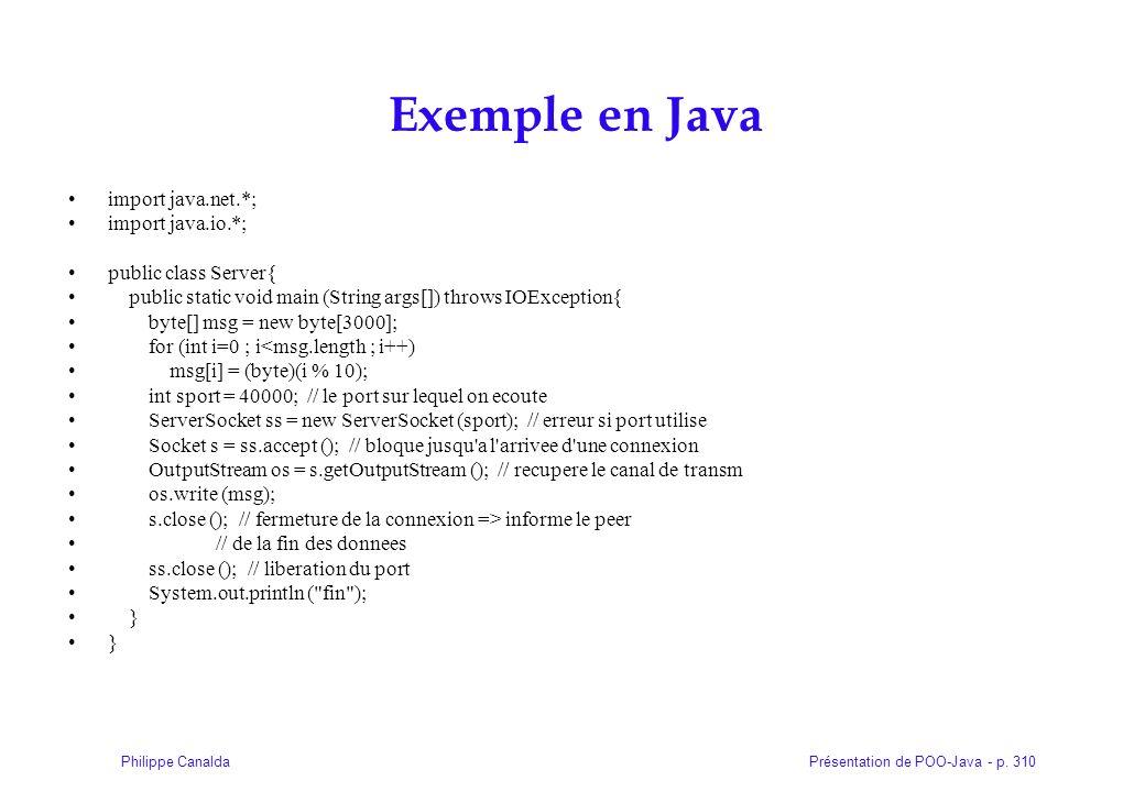 Présentation de POO-Java - p. 310Philippe Canalda Exemple en Java import java.net.*; import java.io.*; public class Server{ public static void main (S
