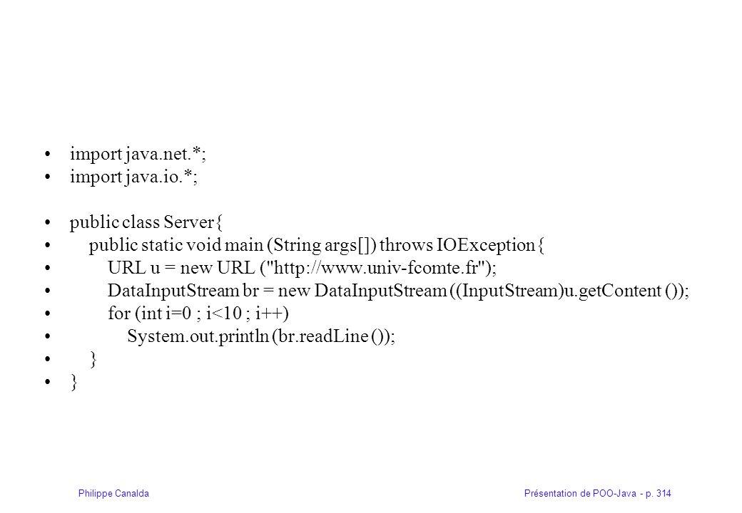 Présentation de POO-Java - p. 314Philippe Canalda import java.net.*; import java.io.*; public class Server{ public static void main (String args[]) th