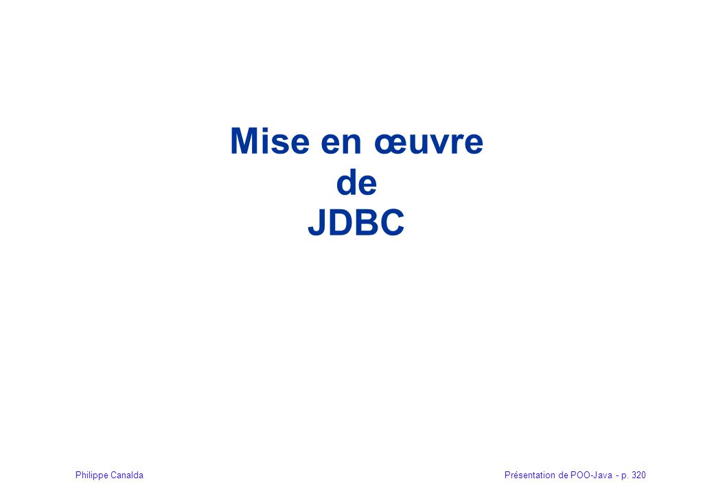 Présentation de POO-Java - p. 320Philippe Canalda Mise en œuvre de JDBC