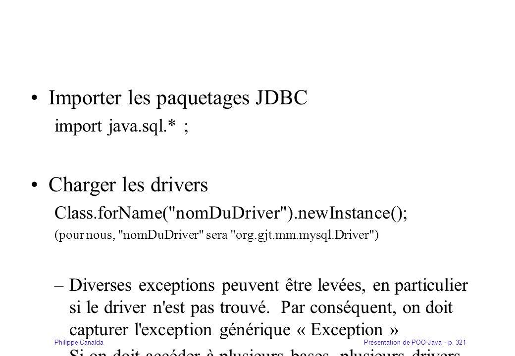 Présentation de POO-Java - p. 321Philippe Canalda Importer les paquetages JDBC import java.sql.* ; Charger les drivers Class.forName(