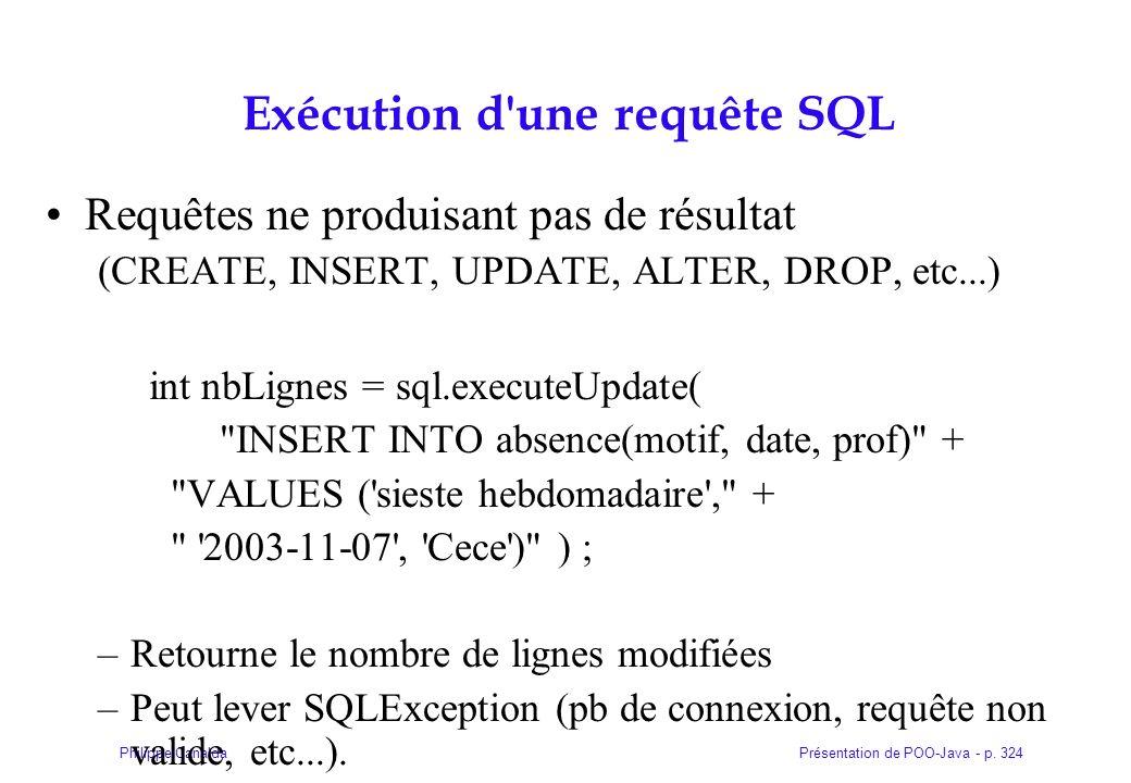 Présentation de POO-Java - p. 324Philippe Canalda Exécution d'une requête SQL Requêtes ne produisant pas de résultat (CREATE, INSERT, UPDATE, ALTER, D
