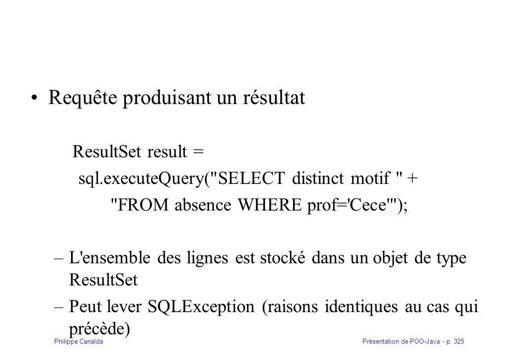 Présentation de POO-Java - p. 325Philippe Canalda Requête produisant un résultat ResultSet result = sql.executeQuery(