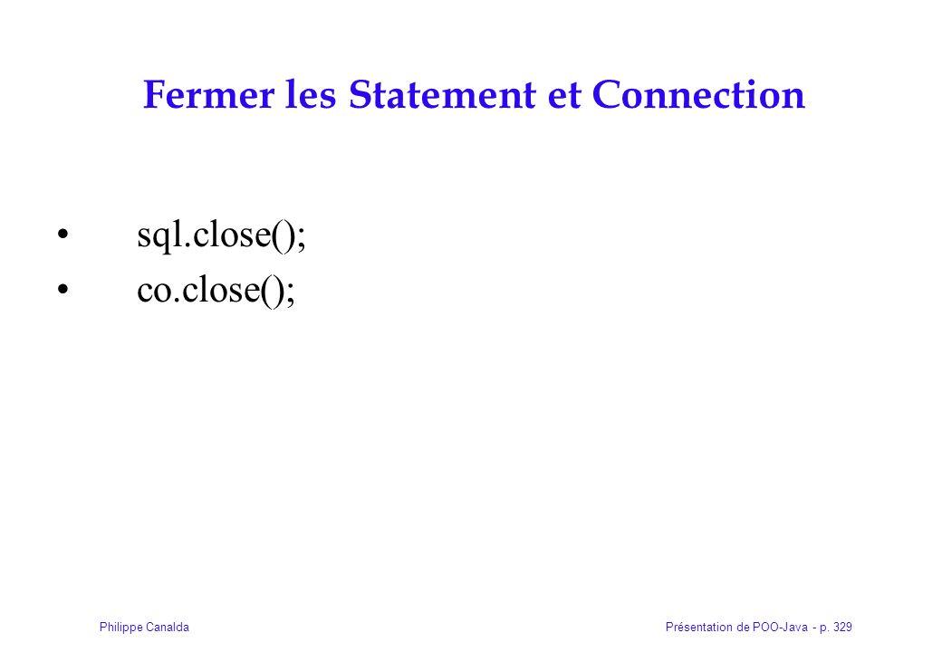 Présentation de POO-Java - p. 329Philippe Canalda Fermer les Statement et Connection sql.close(); co.close();
