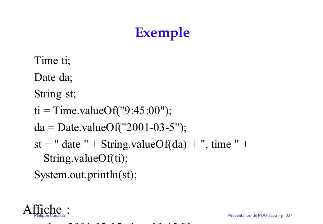 Présentation de POO-Java - p. 337Philippe Canalda Exemple Time ti; Date da; String st; ti = Time.valueOf(