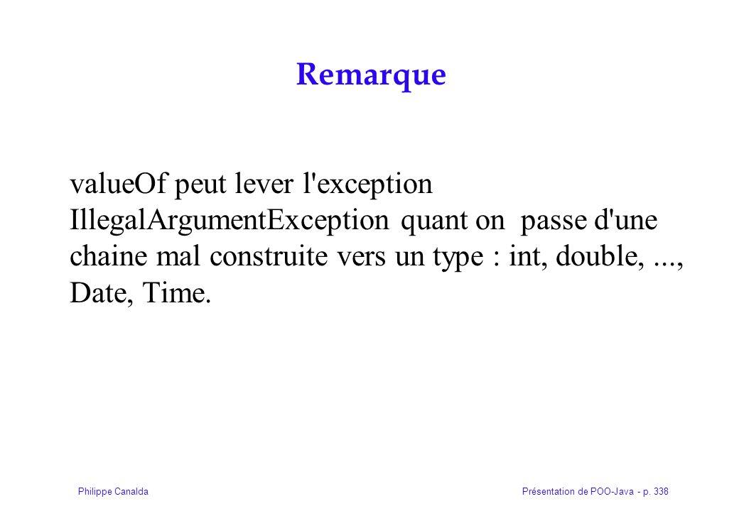 Présentation de POO-Java - p. 338Philippe Canalda Remarque valueOf peut lever l'exception IllegalArgumentException quant on passe d'une chaine mal con