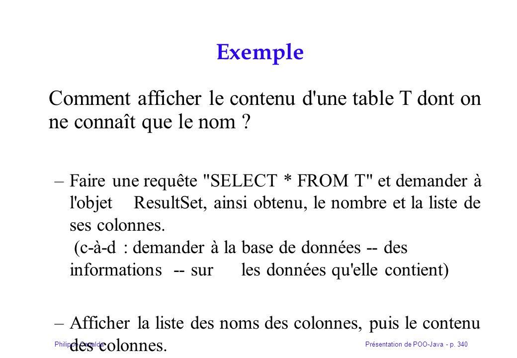 Présentation de POO-Java - p. 340Philippe Canalda Exemple Comment afficher le contenu d'une table T dont on ne connaît que le nom ? –Faire une requête