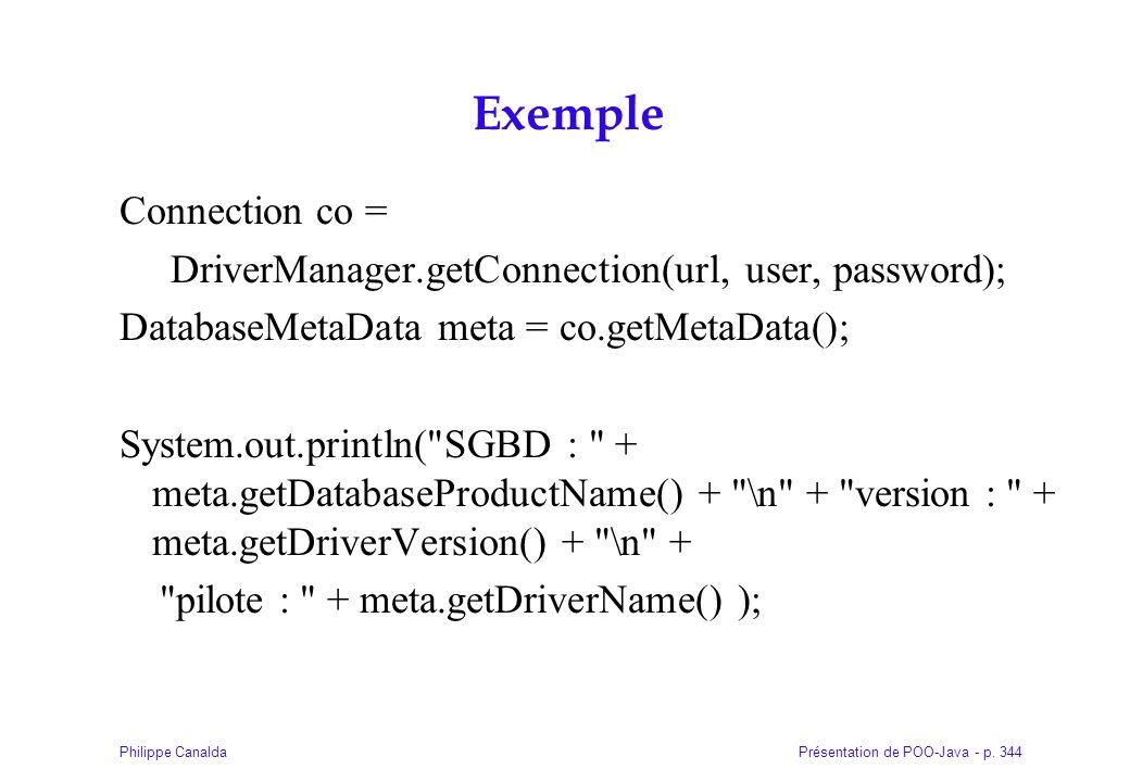 Présentation de POO-Java - p. 344Philippe Canalda Exemple Connection co = DriverManager.getConnection(url, user, password); DatabaseMetaData meta = co