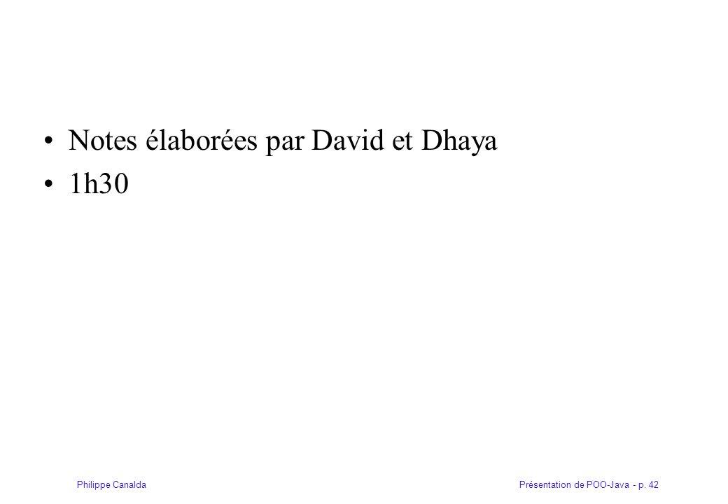 Présentation de POO-Java - p. 42Philippe Canalda Notes élaborées par David et Dhaya 1h30