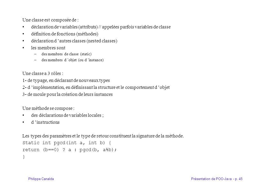 Présentation de POO-Java - p. 45Philippe Canalda Une classe est composée de : déclaration de variables (attributs) // appelées parfois variables de cl