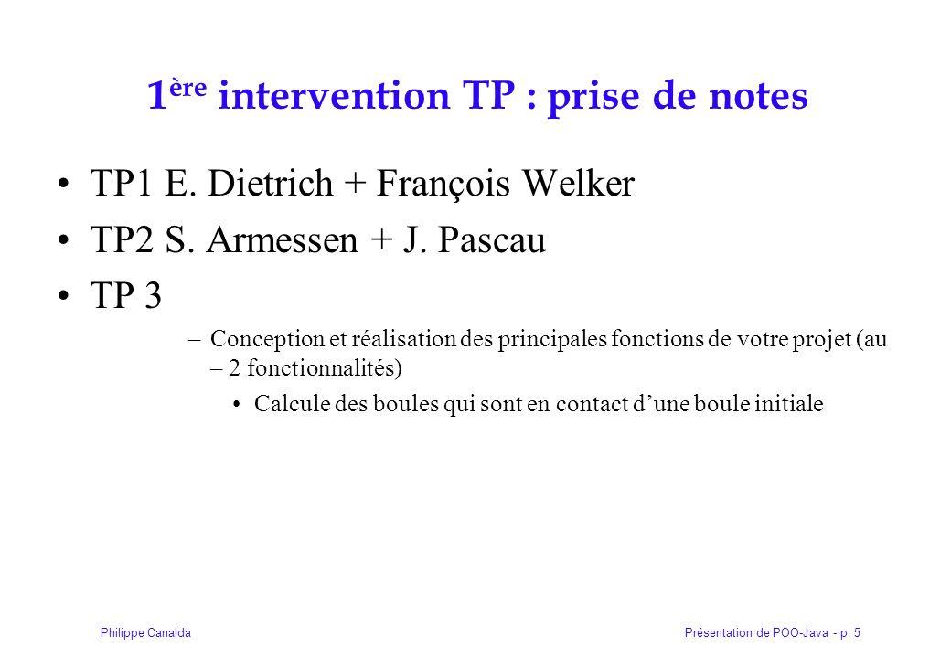 Présentation de POO-Java - p. 5Philippe Canalda 1 ère intervention TP : prise de notes TP1 E. Dietrich + François Welker TP2 S. Armessen + J. Pascau T