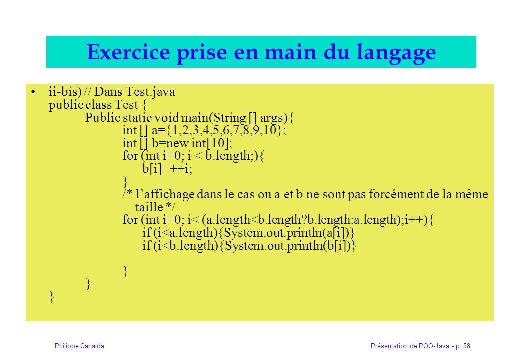 Présentation de POO-Java - p. 58Philippe Canalda Exercice prise en main du langage ii-bis) // Dans Test.java public class Test { Public static void ma