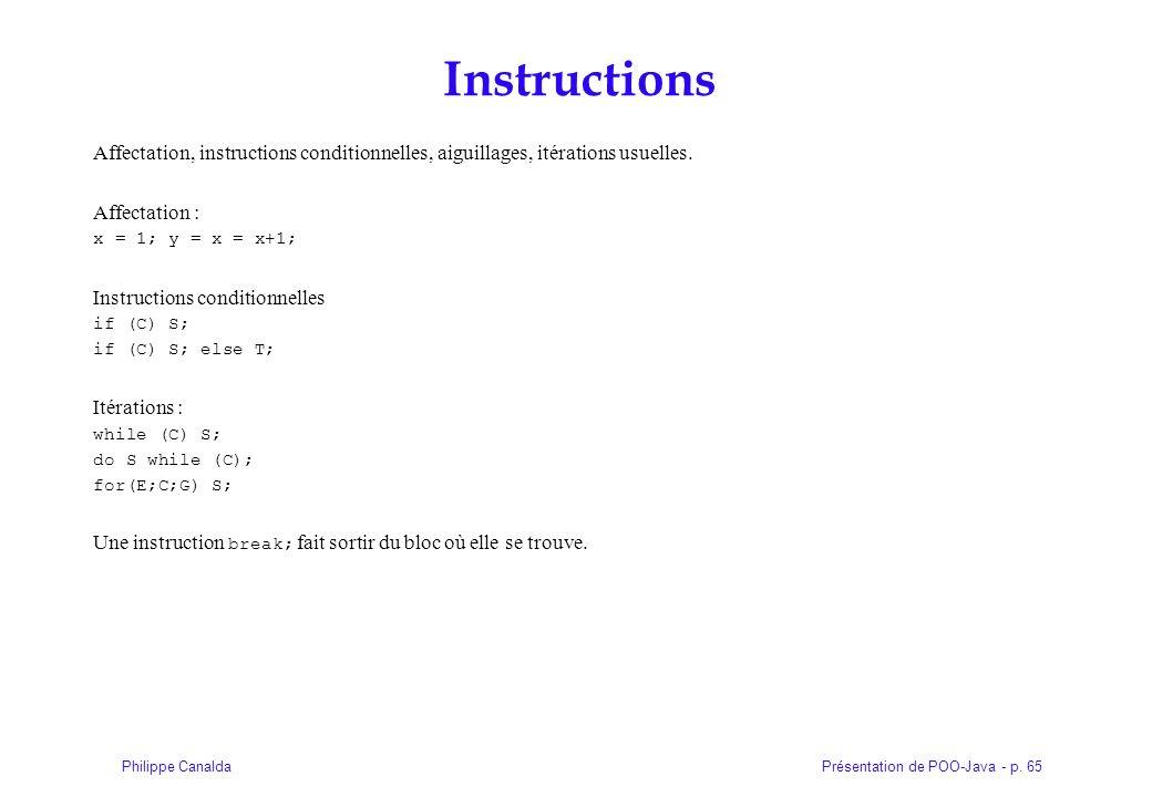 Présentation de POO-Java - p. 65Philippe Canalda Instructions Affectation, instructions conditionnelles, aiguillages, itérations usuelles. Affectation
